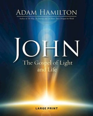 John: The Gospel of Light - Large Print edition  -     By: Adam Hamilton
