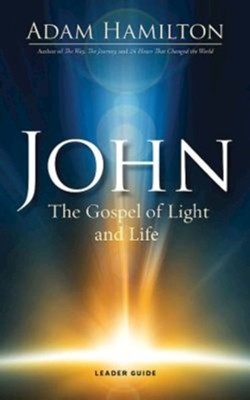 John: The Gospel of Light and Life, Leader Guide   -     By: Adam Hamilton