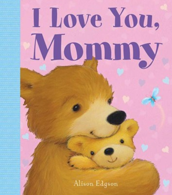 I Love You, Mommy  -     By: Little Bee Books