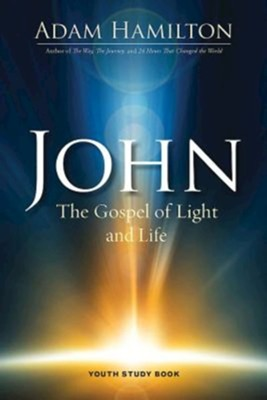 John: The Gospel of Light and Life, Youth Study Book   -     By: Adam Hamilton