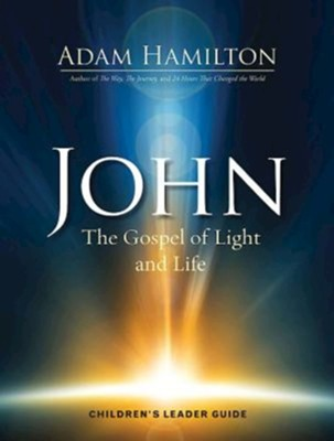 John: The Gospel of Light and Life, Children's Leader Guide   -     By: Adam Hamilton