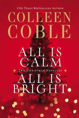 All Is Calm, All Is Bright: A Colleen Coble Christmas Collection - eBook  -     By: Colleen Coble