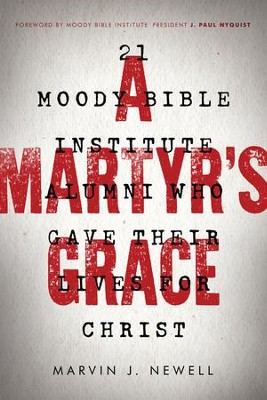 A Martyr's Grace: 21 Moody Bible Institute Alumni Who   Gave Their Lives for Christ - eBook  -     By: Marvin J. Newell
