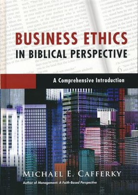 Business Ethics in Biblical Perspective: A Comprehensive Introduction - eBook  -     By: Michael E. Cafferky