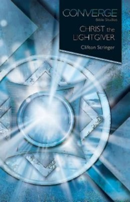 Converge Bible Studies - Christ the Lightgiver   -     By: Clifton Stringer