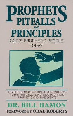 Prophets, Pitfalls and Principles: God's Prophetic Today  -     By: Dr. Bill Hamon