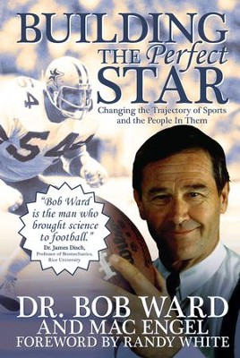 Building The Perfect Star: Changing the Trajectory of Sports and the People in Them - eBook  -     By: Bob Ward, Mac Engel, Randy White