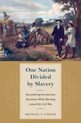 One Nation Divided by Slavery: Remembering the American Revolution While Marchingtoward the Civil War - eBook  -     By: Michael Conlin