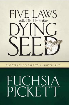 Five Laws Of The Dying Seed: Discover the Secret to a Fruitful Life - eBook  -     By: Fuchsia Pickett