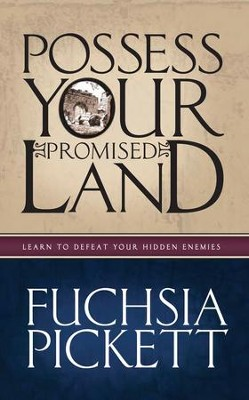 Possessing Your Promised Land: Learn to defeat your hidden enemies - eBook  -     By: Fuchsia Pickett