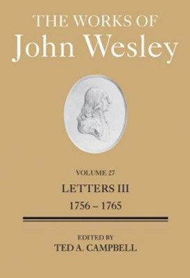 The Works of John Wesley Volume 27: Letters III (1756-1765)  -     By: Ted A. Campbell