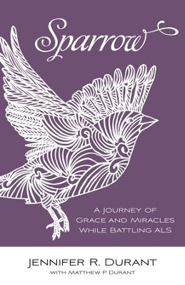 Sparrow: A Journey of Grace and Miracles While Battling ALS - eBook  -     By: Jennifer R. Durant, Matthew P. Durant