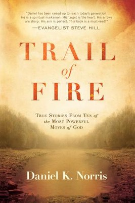 Trail of Fire: True Stories From Ten of the Most Powerful Moves of God - eBook  -     By: Daniel Norris