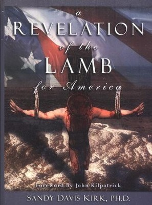 A Revelation of the Lamb for America   -     By: Sandy Davis Kirk