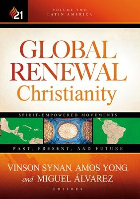 Global Renewal Christianity: Latin America Spirit Empowered Movements: Past, Present, and Future - eBook  -     Edited By: Amos Yong, Vinson Synan, Miguel Alvarez