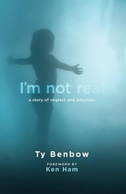 I'm Not Real: A Story of Neglect and Adoption - eBook  -     By: Ty Benbow