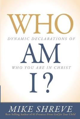 Who Am I?: Dynamic Declarations of Who You Are in Christ - eBook  -     By: Mike Shreve