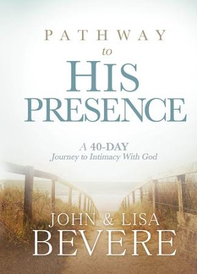 Pathway to His Presence: A 40-Day Journey to Intimacy With God - eBook  -     By: John Bevere, Lisa Bevere