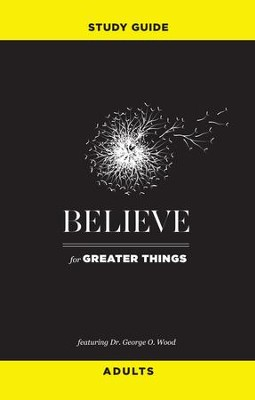 Believe for Greater Things Study Guide: Adults - eBook  -     By: George O. Wood