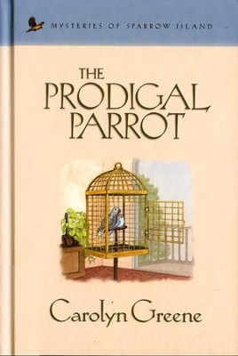 The Prodigal Parrot - eBook  -     By: Carolyn Greene