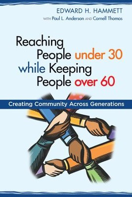Reaching People under 30 while Keeping People over 60: Creating Community across Generations - eBook  -     By: Edward H. Hammett