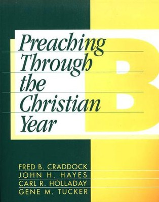 Preaching Through the Christian Year: Year B   -     Edited By: Gene M. Tucker     By: Fred B. Craddock, John H. Hayes, Carl R. Holladay