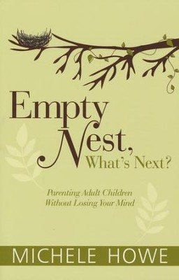 Empty Nest, What's Next? Parenting Adult Children Without Losing Your Mind - eBook  -     By: Michele Howe