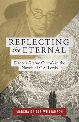 Reflecting the Eternal: Dante's Divine Comedy in the Novels of C. S. Lewis - eBook  -     By: Marsha Daigle-Williamson