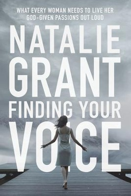 Finding Your Voice: What Every Woman Needs to Live Her God-Given Passions Out Loud - eBook  -     By: Natalie Grant