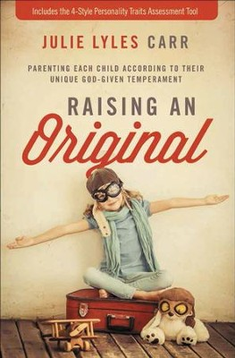 Raising an Original: Parenting Each Child According to their Unique God-Given Temperament - eBook  -     By: Julie Lyles Carr