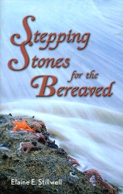 Stepping Stones for the Bereaved: Meditations for the Journey of Healing  -     By: Elaine Stillwell
