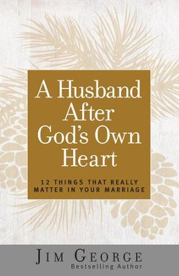 A Husband After God's Own Heart: 12 Things That Really Matter in Your Marriage - eBook  -     By: Jim George