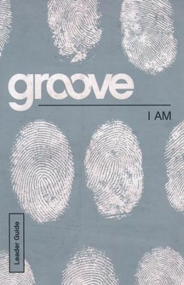 Groove: I Am - Leader Guide  -     By: Tony Akers