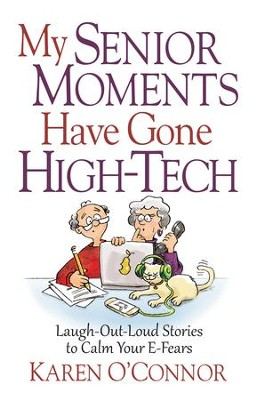 My Senior Moments Have Gone High-Tech: Laugh-Out-Loud Stories to Calm Your E-Fears - eBook  -     By: Karen O'Connor