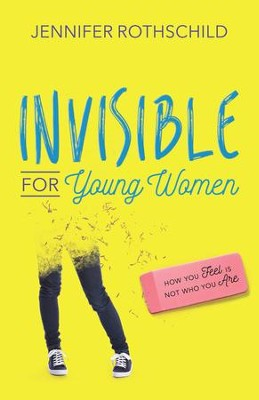 Invisible for Young Women: How You Feel Is Not Who You Are - eBook  -     By: Jennifer Rothschild