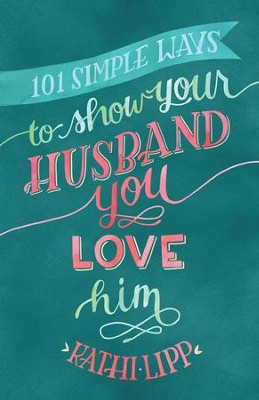 101 Simple Ways to Show Your Husband You Love Him - eBook  -     By: Kathi Lipp