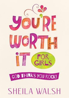 You're Worth It for Girls: God Thinks You Rock! - eBook  -     By: Sheila Walsh