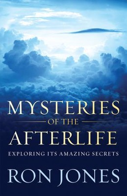 Mysteries of the Afterlife: Exploring Its Amazing Secrets - eBook  -     By: Ron Jones