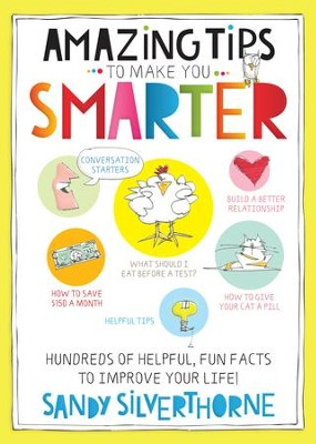 Amazing Tips to Make You Smarter: Hundreds of Helpful, Fun Facts to Improve Your Life! - eBook  -     By: Sandy Silverthorne