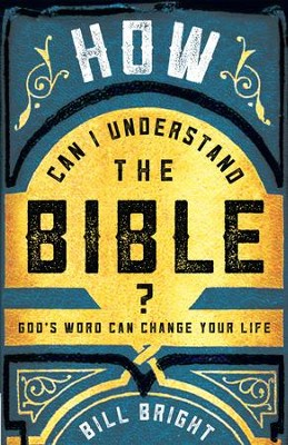 How Can I Understand the Bible?: God's Word Can Change Your Life - eBook  -     By: Bill Bright