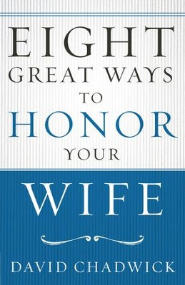 Eight Great Ways to Honor Your Wife - eBook  -     By: David Chadwick