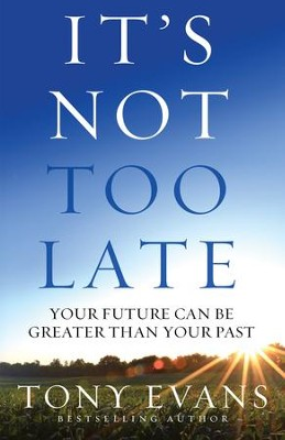 It's Not Too Late: Your Future Can Be Greater Than Your Past - eBook  -     By: Tony Evans