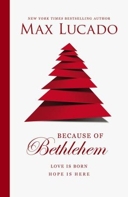 Because of Bethlehem: Every Day a Christmas, Every Heart a Manger - eBook  -     By: Max Lucado