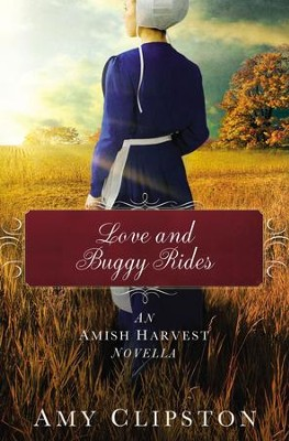 Love and Buggy Rides: An Amish Harvest Novella / Digital original - eBook  -     By: Amy Clipston