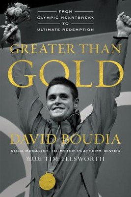 Greater Than Gold: From Olympic Heartbreak to Ultimate Redemption - eBook  -     By: David Boudia, Tim Ellsworth