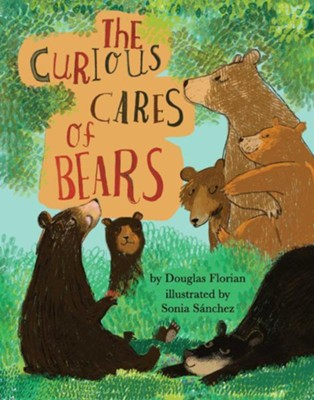 Curious Cares Of Bears  -     By: Douglas Florian     Illustrated By: Sonia Sanchez