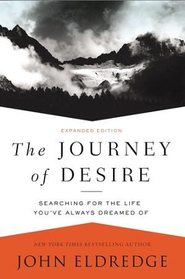 The Journey of Desire: Searching for the Life You've Always Dreamed Of - eBook  -     By: John Eldredge