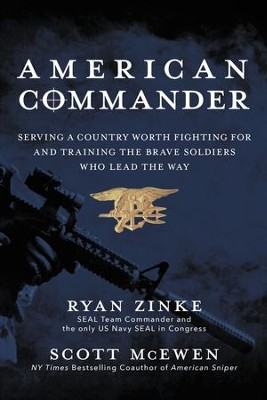American Commander: Serving a Country Worth Fighting For and Training the Brave Soldiers Who Lead the Way - eBook  -     By: Ryan Zinke, Scott McEwen