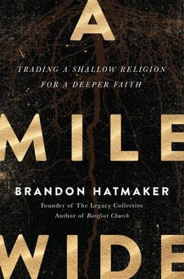 A Mile Wide: Trading a Shallow Religion for a Deeper Faith - eBook  -     By: Brandon Hatmaker