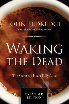 Waking the Dead: The Secret to a Heart Fully Alive - eBook  -     By: John Eldredge